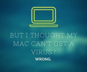 But I thought my Mac can't get a Virus